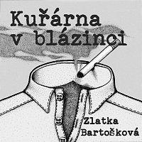 Zlatka Bartošková – Kuřárna v Blázinci