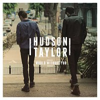 Hudson Taylor – World Without You