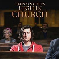 Trevor Moore – High In Church