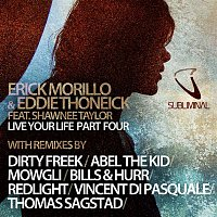 Erick Morillo, Eddie Thoneick, Shawnee Taylor – Live Your Life, Pt. 4 (feat. Shawnee Taylor) [Remixes]