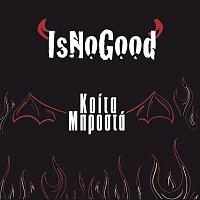 IsNoGood – Koita Mprosta