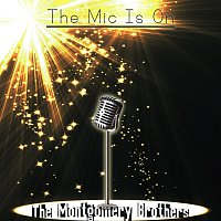 The Montgomery Brothers – The Mic Is On