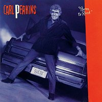 Carl Perkins – Born To Rock