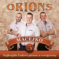 Orions – Macejko. Najkrajšie ľudové piesne a evergreeny 5