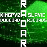 Kingpvz, Slavic Records, Dogload – Radar