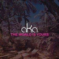 AKA, Kiernan Forbes, Mpilo Shabangu – The World Is Yours
