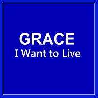 Grace – I Want to Live