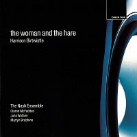 The Nash Ensemble, Claron McFadden, Julia Watson, Martyn Brabbins – Birtwistle: The Woman And The Hare