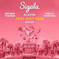 Sigala, Ella Eyre, Meghan Trainor, French Montana – Just Got Paid (Remixes)