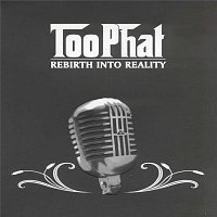 Too Phat – Rebirth Into Reality