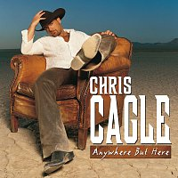 Chris Cagle – Anywhere But Here