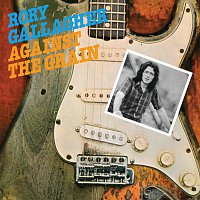 Rory Gallagher – Against The Grain [Remastered 2017]