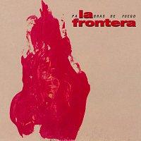 La Frontera – Palabras De Fuego