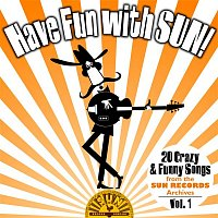 Various  Artists – Have Fun with Sun!  20 Crazy & Funny Songs from the Sun Records Archives, Vol. 1