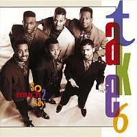 Take 6 – So Much 2 Say
