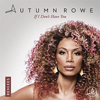 Autumn Rowe – If I Don't Have You (Remixes)