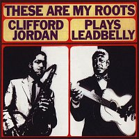 Clifford Jordan – These Are My Roots: Clifford Jordan Plays Leadbelly