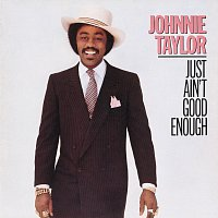 Johnnie Taylor – Just Ain't Good Enough