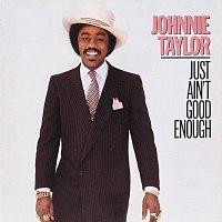 Johnnie Taylor – Just Ain't Good Enough