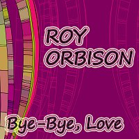 Roy Orbison – Bye-Bye, Love