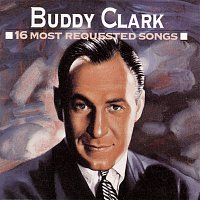 Buddy Clark – 16 Most Requested Songs