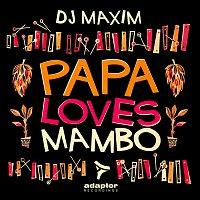 DJ Maxim – Papa Loves Mambo