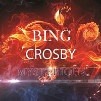 Bing Crosby – Mysterious