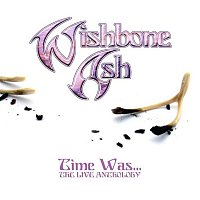 Wishbone Ash – Time Was (The Live Anthology)