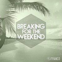 Franco – Breaking For The Weekend