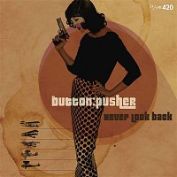 Button:Pusher – Never Look Back