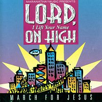 Maranatha! Praise Band – Lord, I Lift Your Name On High - March For Jesus