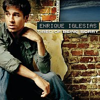 Enrique Iglesias – Tired of Being Sorry