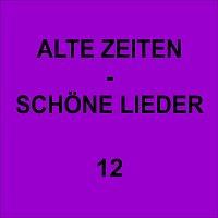 Různí interpreti – Alte Zeiten - Schöne Lieder 12