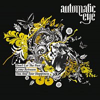 Automatic Eye – Don't Let The Past Come Between You And Your Happiness