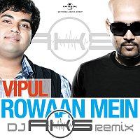 Vipul Mehta – Rowaan Mein [DJ AKS Remix]