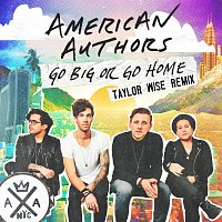 American Authors – Go Big Or Go Home [Taylor Wise Remix]