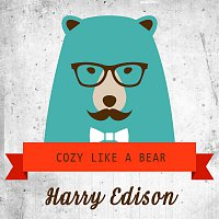 Harry Edison – Cozy Like A Bear