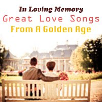 Různí interpreti – In Loving Memory: Great Love Songs From A Golden Age