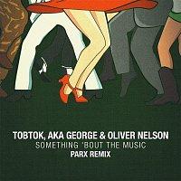 Tobtok, AKA George, & Oliver Nelson – Something 'Bout The Music (Parx Remix)