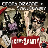 Cinema Bizarre, Space Cowboy – I Came 2 Party [Online Version]