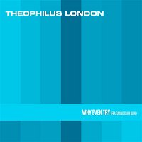 Theophilus London – Why Even Try (feat. Sara Quin)