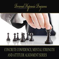 Personal Hypnosis Programs – Concrete Confidence Mental Strength And Attitude Alignment Series