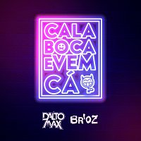 Dalto Max, Br'Oz – Cala Boca E Vem Cá