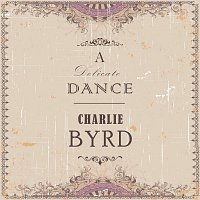Charlie Byrd – A Delicate Dance