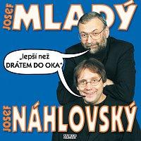 Josef Mladý, Josef Náhlovský – Lepší než drátem do oka