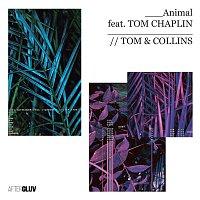 Tom & Collins, Tom Chaplin – Animal