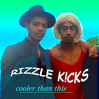 Rizzle Kicks – Cooler Than This