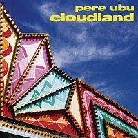 Pere Ubu – Cloudland
