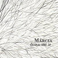 Marcia – Deixa-me Ir