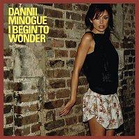 Dannii Minogue – I Begin to Wonder